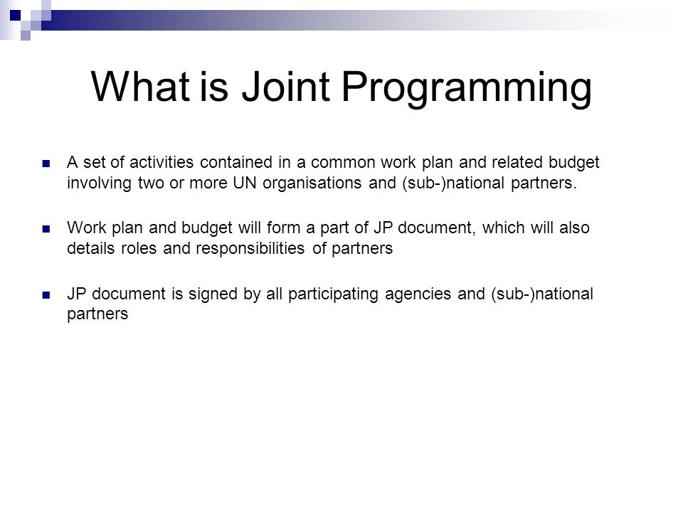 What is Joint Programming A set of activities contained in a common work plan and related budget involving two or more UN organisations and (sub-)nati