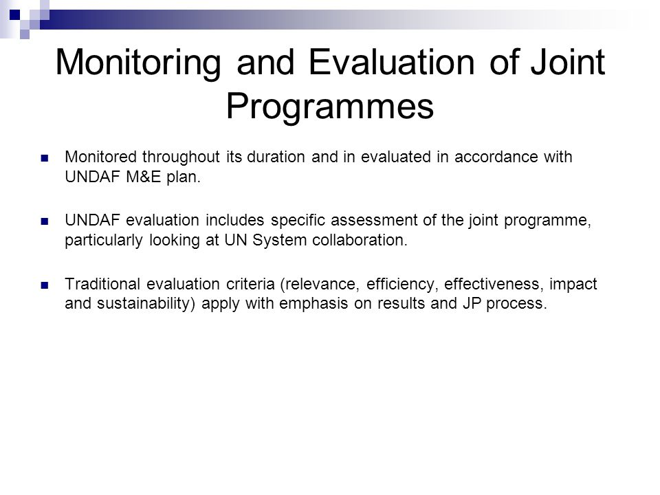 Monitoring and Evaluation of Joint Programmes Monitored throughout its duration and in evaluated in accordance with UNDAF M&E plan. UNDAF evaluation i