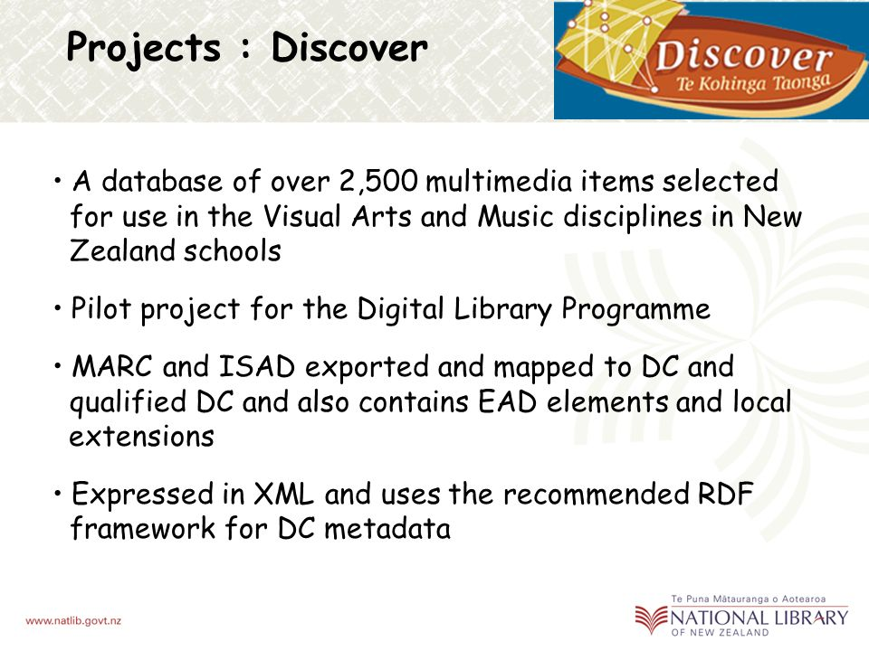 Metadata Framework at National Library of New Zealand (2000) Focus on resource discovery Focus on interoperability Crucial adherence to standards Dublin Core as significant 2004 Principles for NLNZ metadata in a collaborative environment DC implementations must comply with DCMI recommendations DC terms (ISO15836) must be the common layer Application Profiles for sector specific and local requirements include the DC layer Frameworks and principles