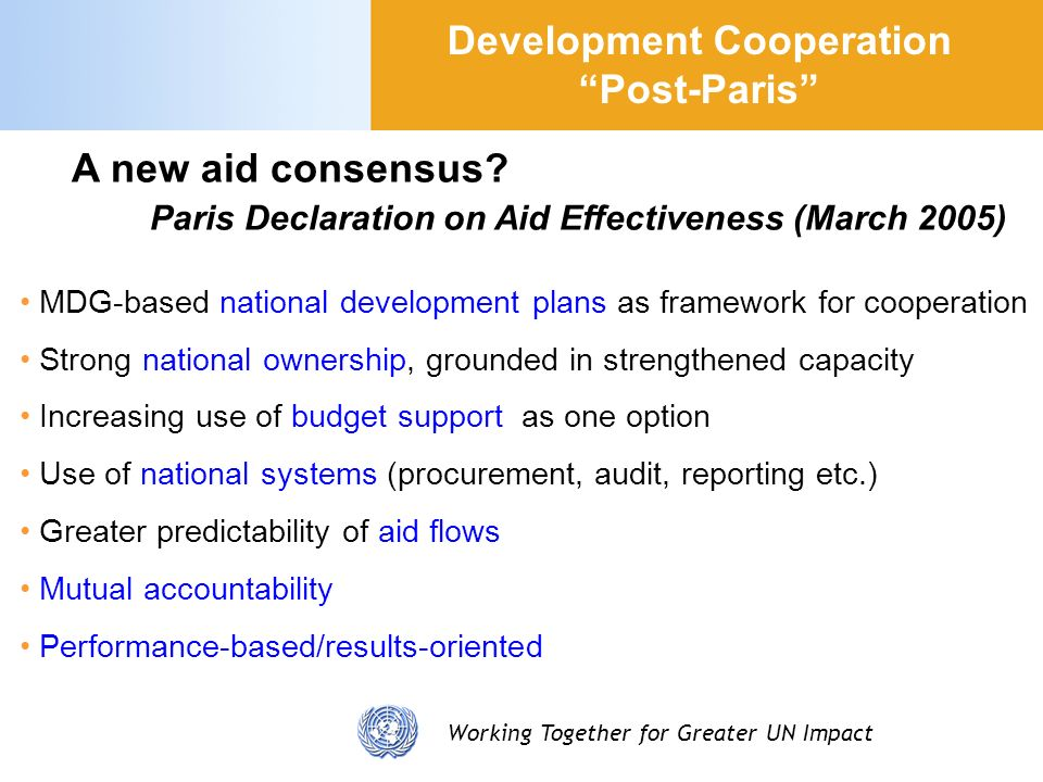 Working Together for Greater UN Impact MDG-based national development plans as framework for cooperation Strong national ownership, grounded in streng