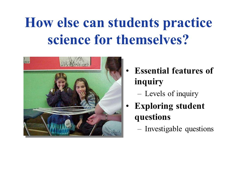 Strategies for Engaging All Students think on their own Wait-time, open-ended questions, time to write, think- pair-share practice science for themselves Keep your hands in your pockets, answer questions with questions