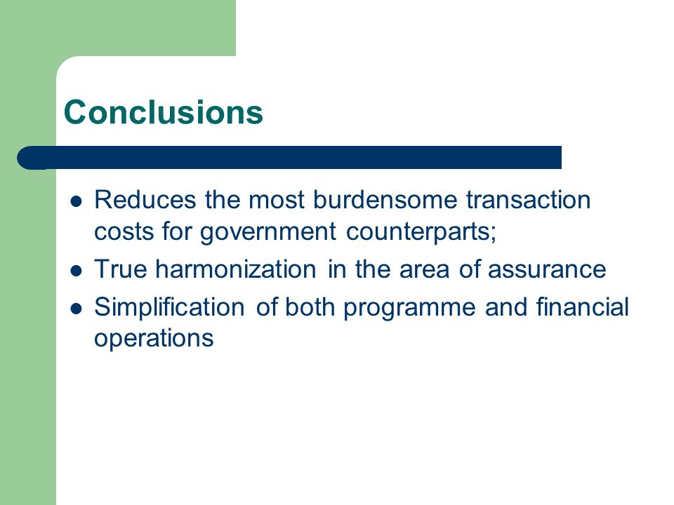 Conclusions Reduces the most burdensome transaction costs for government counterparts; True harmonization in the area of assurance Simplification of b