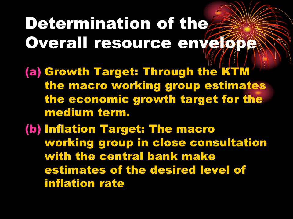 Determination of the Overall resource envelope (a)Growth Target: Through the KTM the macro working group estimates the economic growth target for the