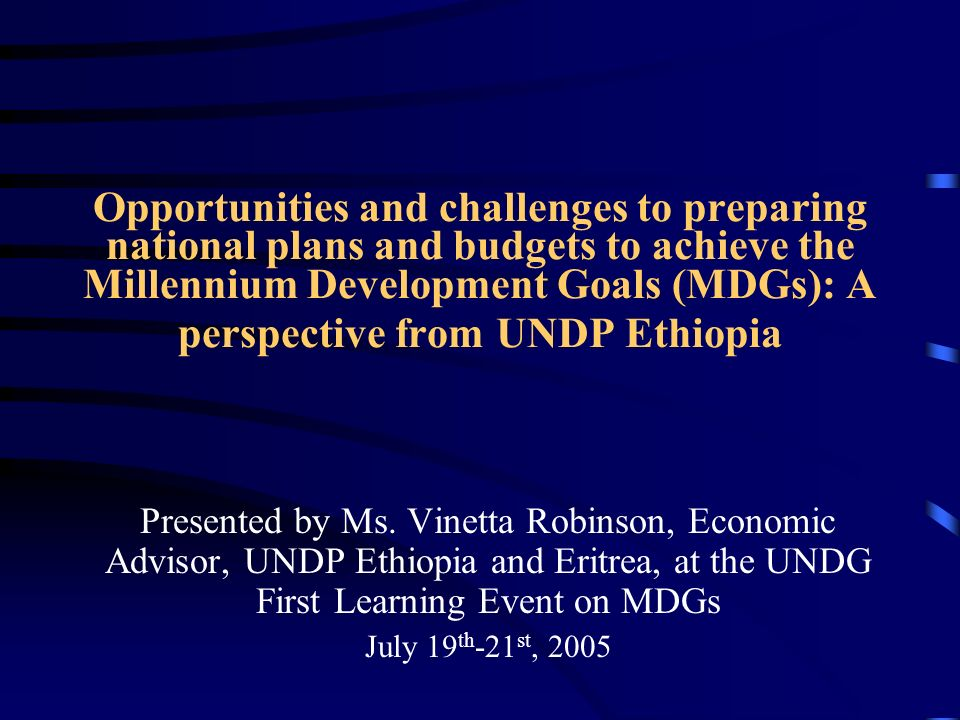 Opportunities and challenges to preparing national plans and budgets to achieve the Millennium Development Goals (MDGs): A perspective from UNDP Ethio
