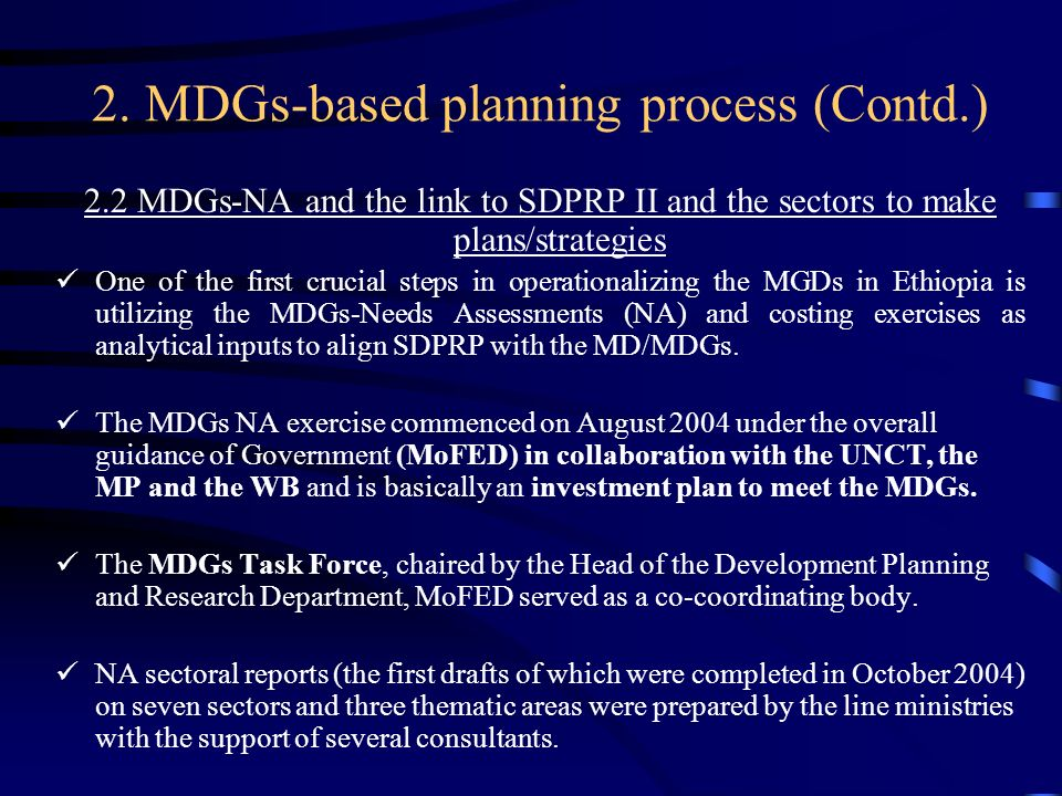 2. MDGs-based planning process (Contd.) 2.2 MDGs-NA and the link to SDPRP II and the sectors to make plans/strategies One of the first crucial steps i