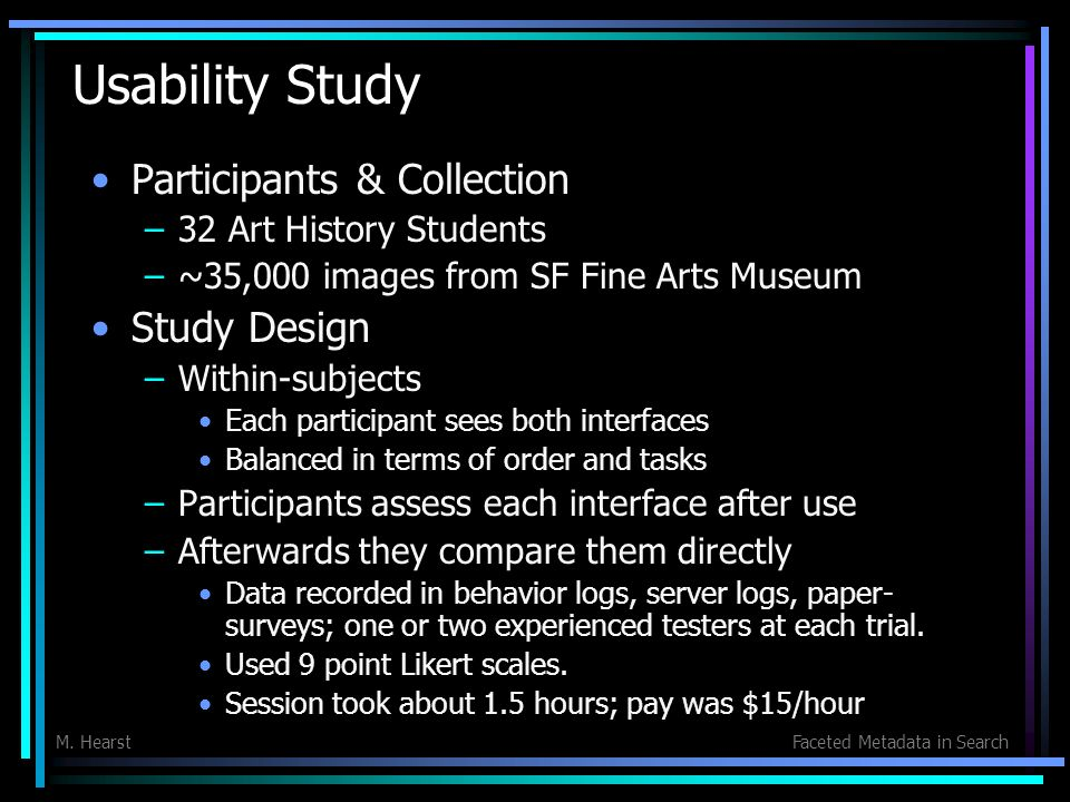 M. HearstFaceted Metadata in Search Usability Study Participants & Collection –32 Art History Students –~35,000 images from SF Fine Arts Museum Study