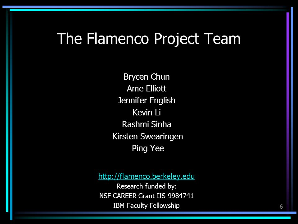 6 The Flamenco Project Team Brycen Chun Ame Elliott Jennifer English Kevin Li Rashmi Sinha Kirsten Swearingen Ping Yee http://flamenco.berkeley.edu Re