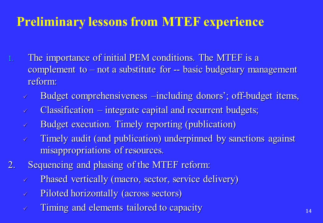 14 Preliminary lessons from MTEF experience 1. The importance of initial PEM conditions. The MTEF is a complement to – not a substitute for -- basic b