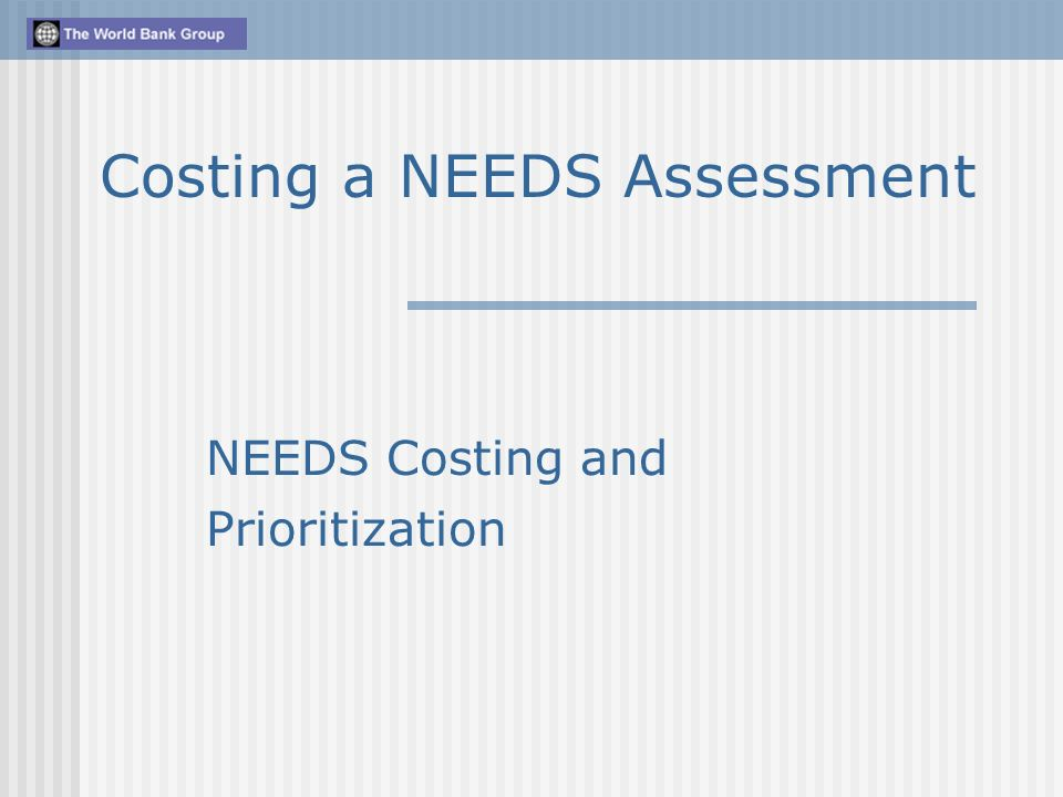 NEEDS Costing and Prioritization Costing a NEEDS Assessment