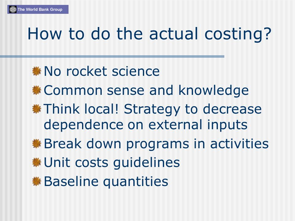How to do the actual costing. No rocket science Common sense and knowledge Think local.