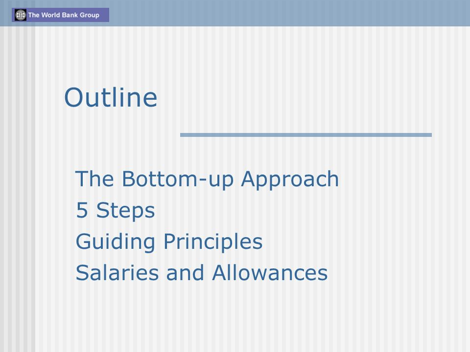 The Bottom-up Approach 5 Steps Guiding Principles Salaries and Allowances Outline
