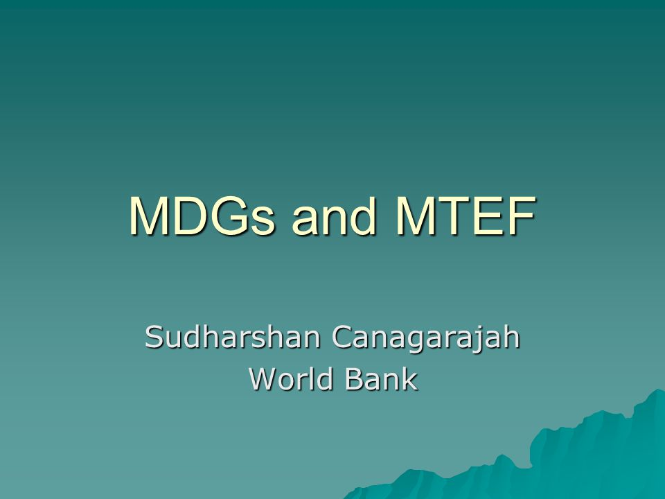 MDGs and MTEF Sudharshan Canagarajah World Bank