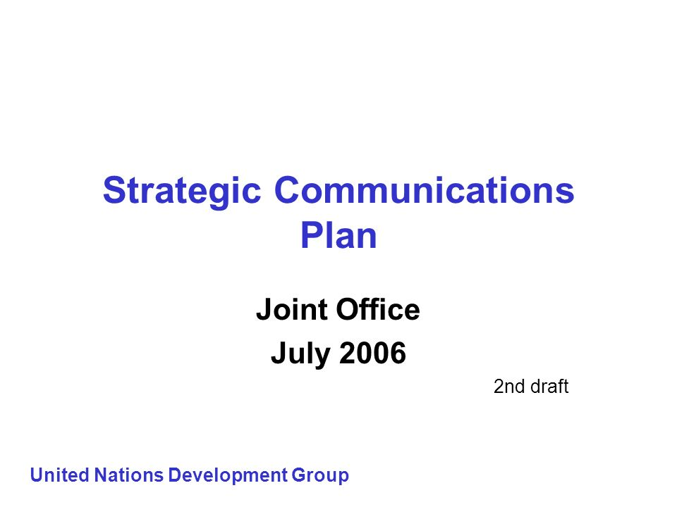 Strategic Communications Plan Joint Office July 2006 2nd draft United Nations Development Group