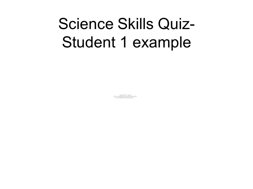 Science Skills Quiz- Student 1 example
