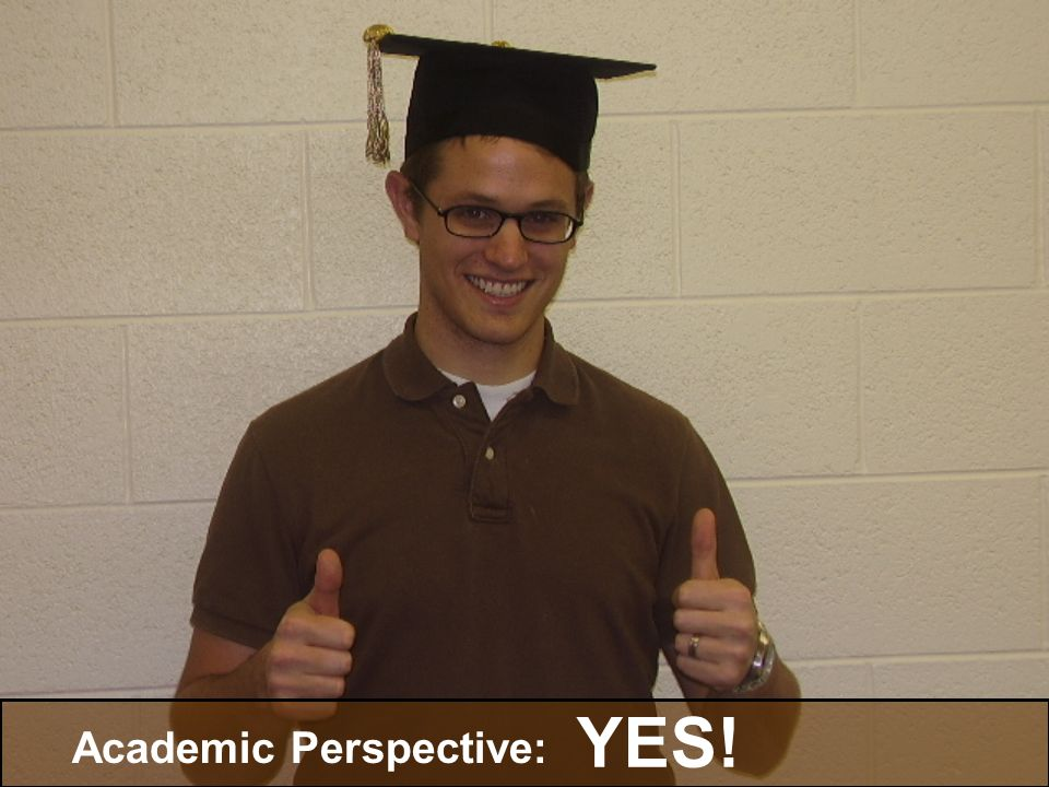 Academic Perspective: YES!