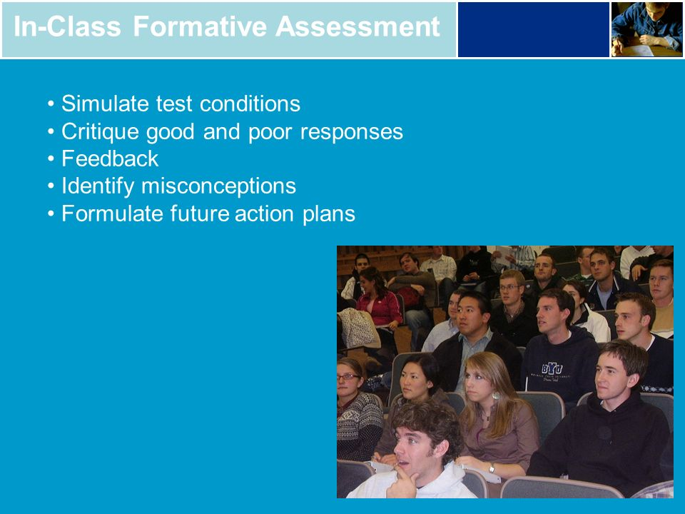 In-Class Formative Assessment Simulate test conditions Critique good and poor responses Feedback Identify misconceptions Formulate future action plans