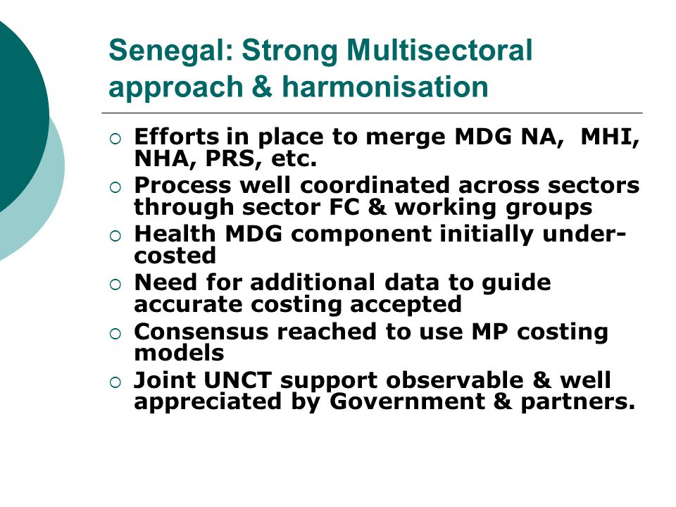 Senegal: Strong Multisectoral approach & harmonisation Efforts in place to merge MDG NA, MHI, NHA, PRS, etc.