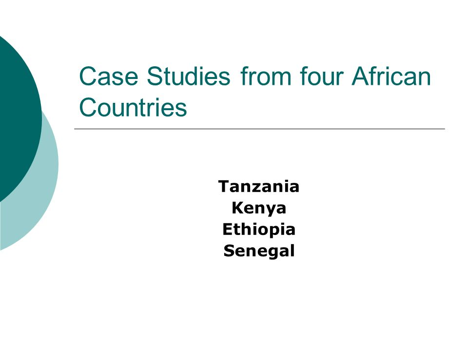 Case Studies from four African Countries Tanzania Kenya Ethiopia Senegal