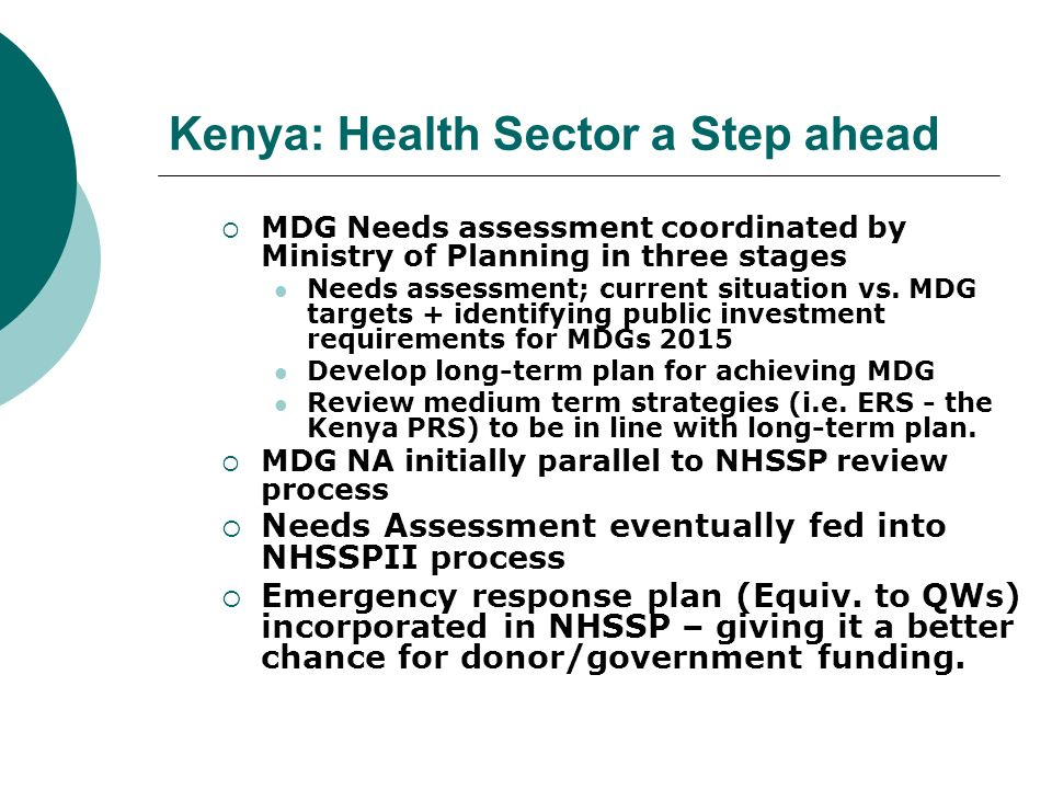 Kenya Health Sector Emergency Response Plan 2005/06 = Quick Wins Urgent hiring and retaining of critically required HRH (nurses, CO, Lab technicians etc) to scale up MDG interventions.
