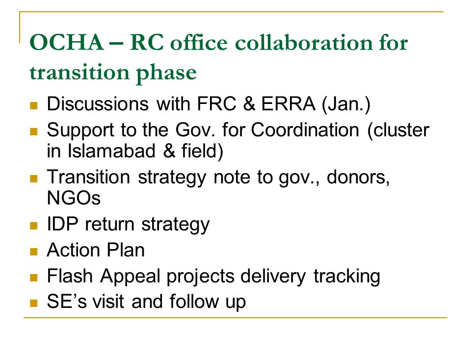 OCHA – RC office collaboration for transition phase Discussions with FRC & ERRA (Jan.) Support to the Gov.