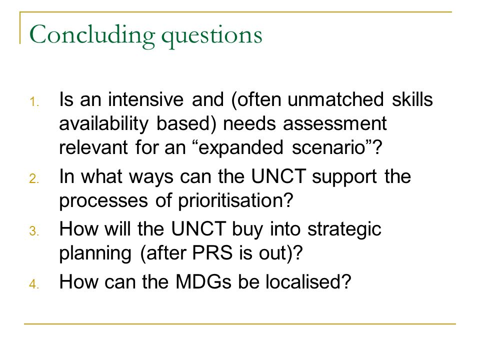 Concluding questions 1. Is an intensive and (often unmatched skills availability based) needs assessment relevant for an expanded scenario? 2. In what