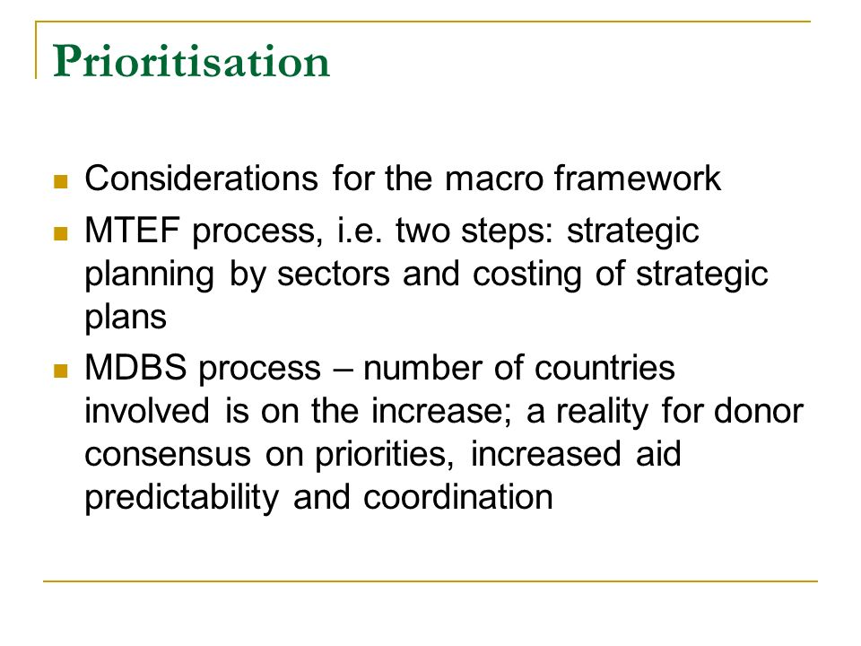 Prioritisation Considerations for the macro framework MTEF process, i.e. two steps: strategic planning by sectors and costing of strategic plans MDBS