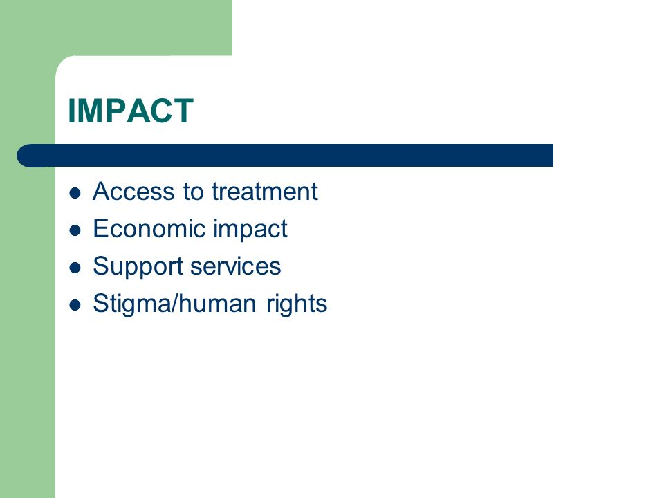 IMPACT Access to treatment Economic impact Support services Stigma/human rights