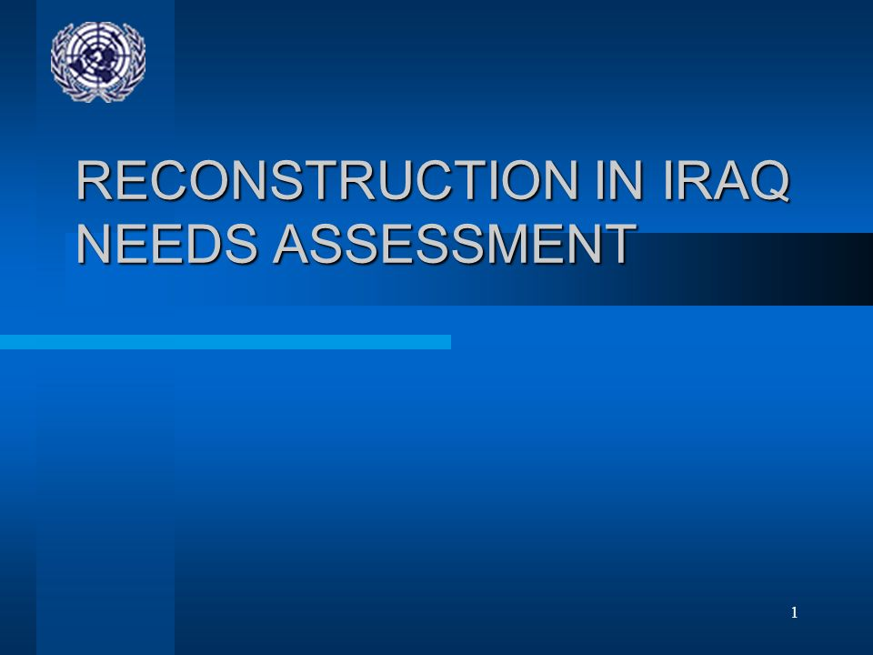 1 RECONSTRUCTION IN IRAQ NEEDS ASSESSMENT
