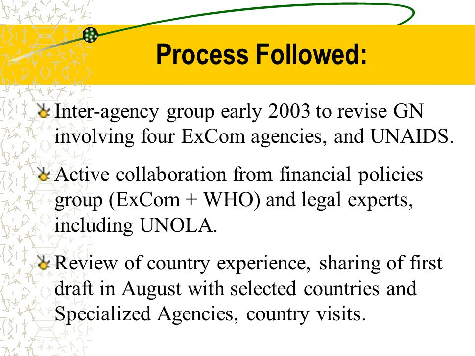 Process Followed: Inter-agency group early 2003 to revise GN involving four ExCom agencies, and UNAIDS. Active collaboration from financial policies g