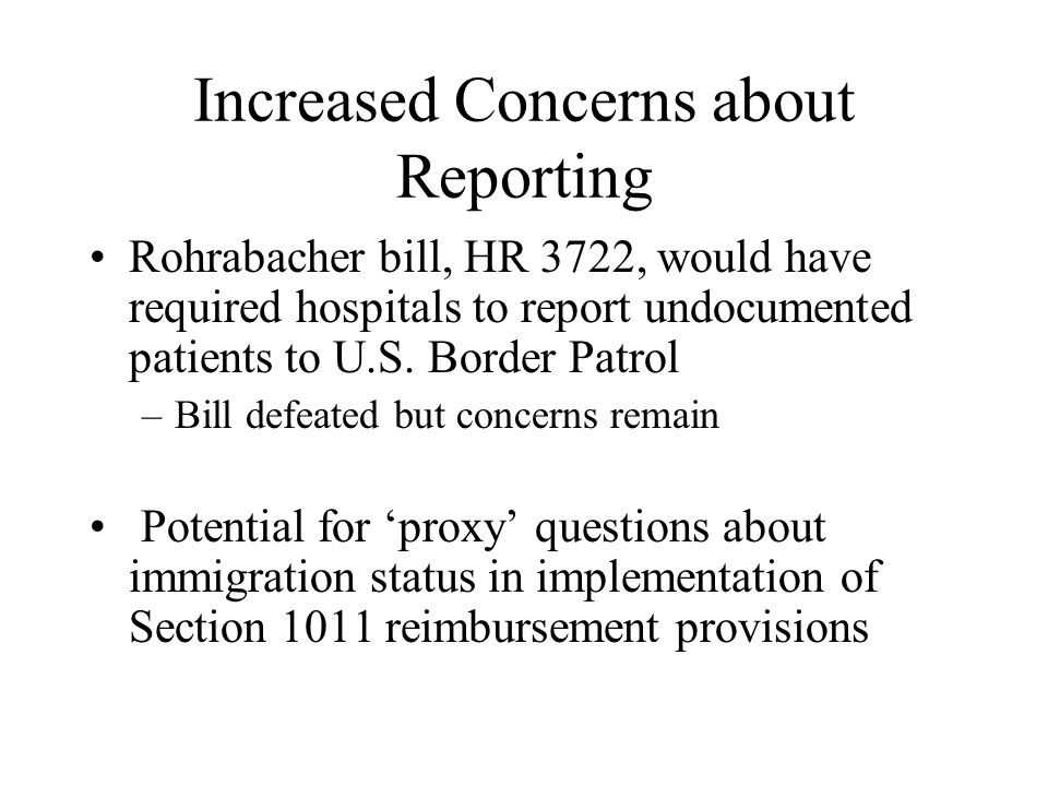 Increased Concerns about Reporting Rohrabacher bill, HR 3722, would have required hospitals to report undocumented patients to U.S.