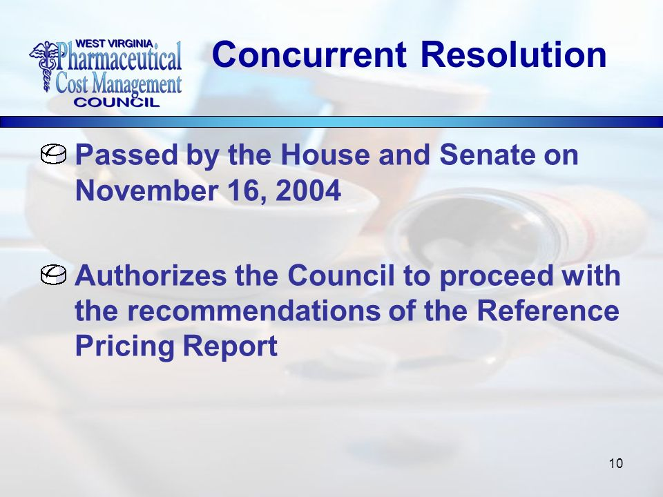 10 Passed by the House and Senate on November 16, 2004 Authorizes the Council to proceed with the recommendations of the Reference Pricing Report Concurrent Resolution