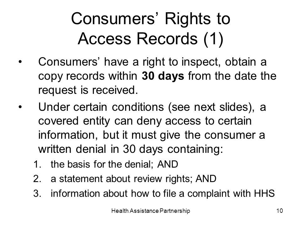 Health Assistance Partnership10 Consumers Rights to Access Records (1) Consumers have a right to inspect, obtain a copy records within 30 days from the date the request is received.