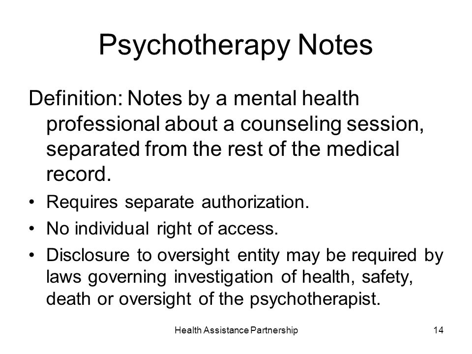 Health Assistance Partnership14 Psychotherapy Notes Definition: Notes by a mental health professional about a counseling session, separated from the rest of the medical record.