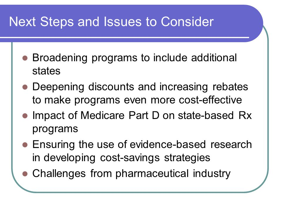 Next Steps and Issues to Consider Broadening programs to include additional states Deepening discounts and increasing rebates to make programs even mo