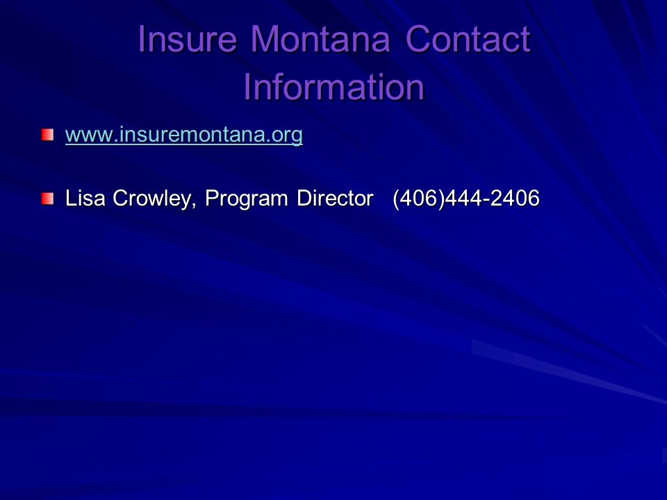 Insure Montana Contact Information   Lisa Crowley, Program Director (406)