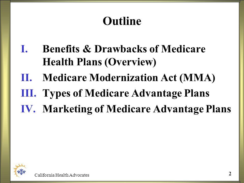 2 Outline I.Benefits & Drawbacks of Medicare Health Plans (Overview) II.Medicare Modernization Act (MMA) III.Types of Medicare Advantage Plans IV.Mark