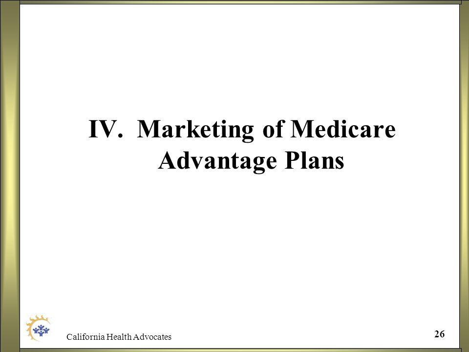 California Health Advocates 26 IV. Marketing of Medicare Advantage Plans