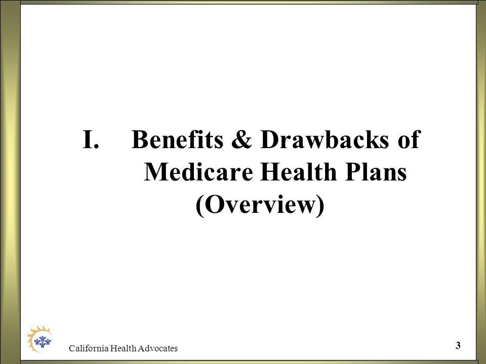 California Health Advocates 3 I.Benefits & Drawbacks of Medicare Health Plans (Overview)