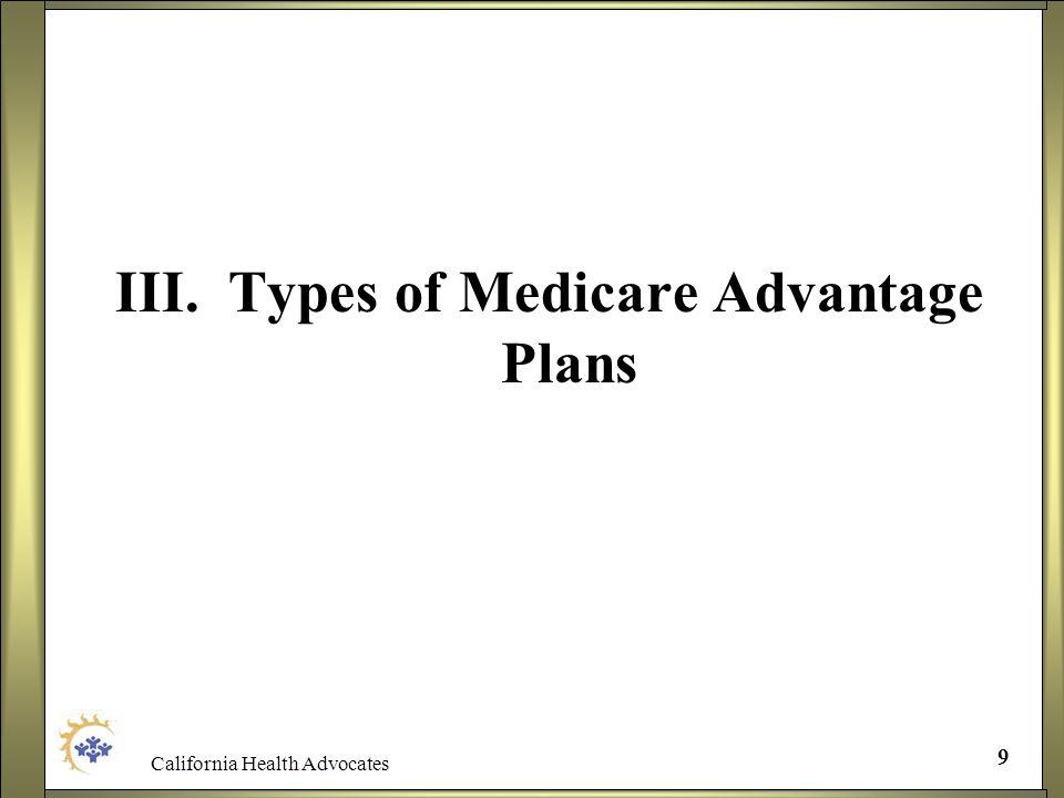 California Health Advocates 9 III. Types of Medicare Advantage Plans