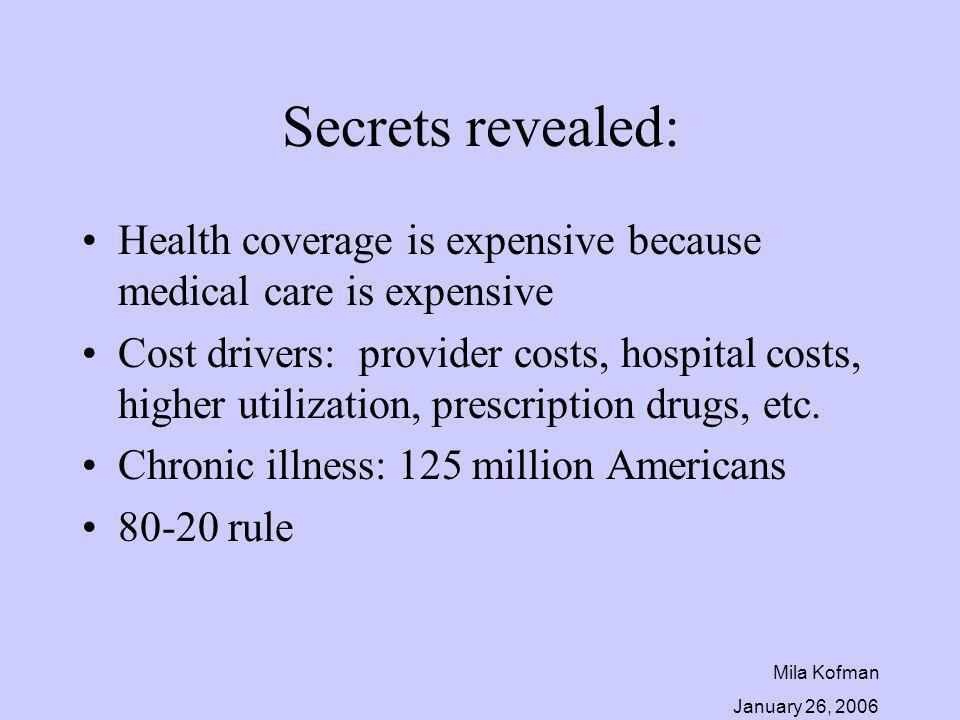 Mila Kofman January 26, 2006 Secrets revealed: Health coverage is expensive because medical care is expensive Cost drivers: provider costs, hospital c