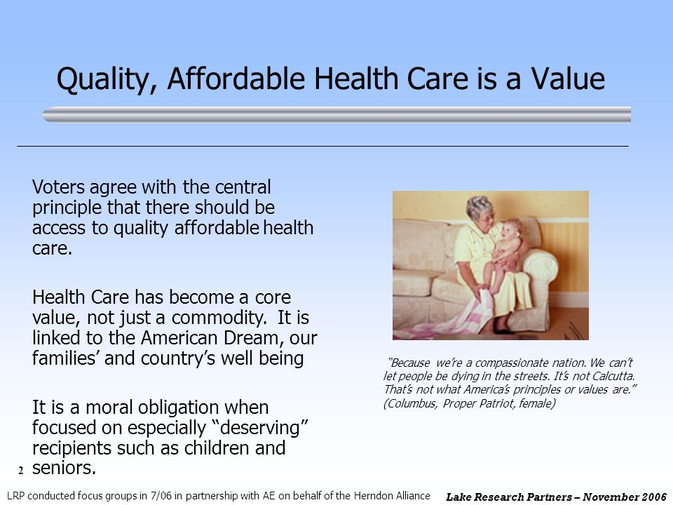 2 Lake Research Partners – November 2006 Quality, Affordable Health Care is a Value Voters agree with the central principle that there should be access to quality affordable health care.