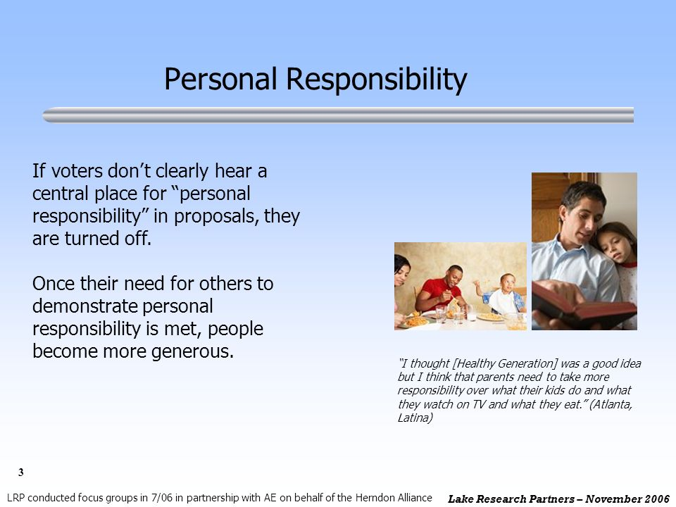 3 Lake Research Partners – November 2006 Personal Responsibility If voters dont clearly hear a central place for personal responsibility in proposals, they are turned off.