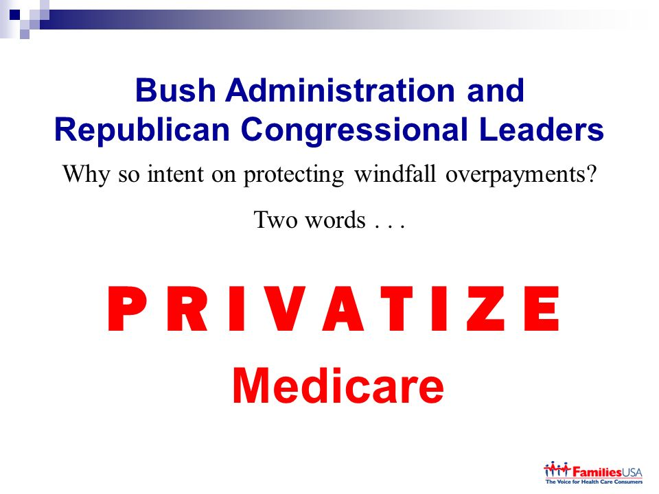 Bush Administration and Republican Congressional Leaders Why so intent on protecting windfall overpayments.