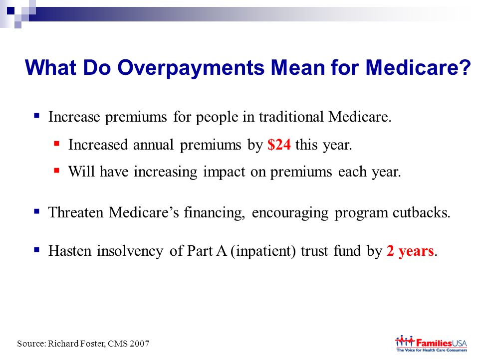 What Do Overpayments Mean for Medicare. Increase premiums for people in traditional Medicare.