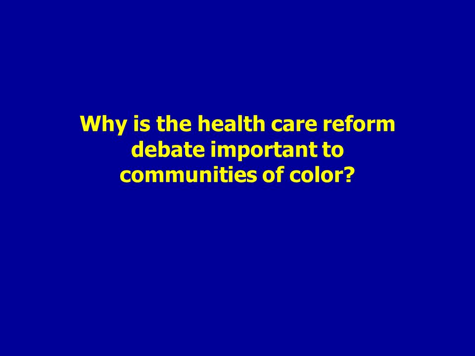 Why is the health care reform debate important to communities of color