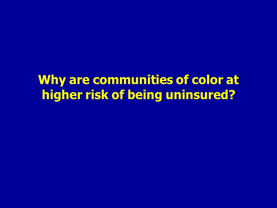 Why are communities of color at higher risk of being uninsured