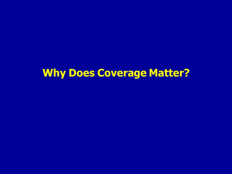 Why Does Coverage Matter