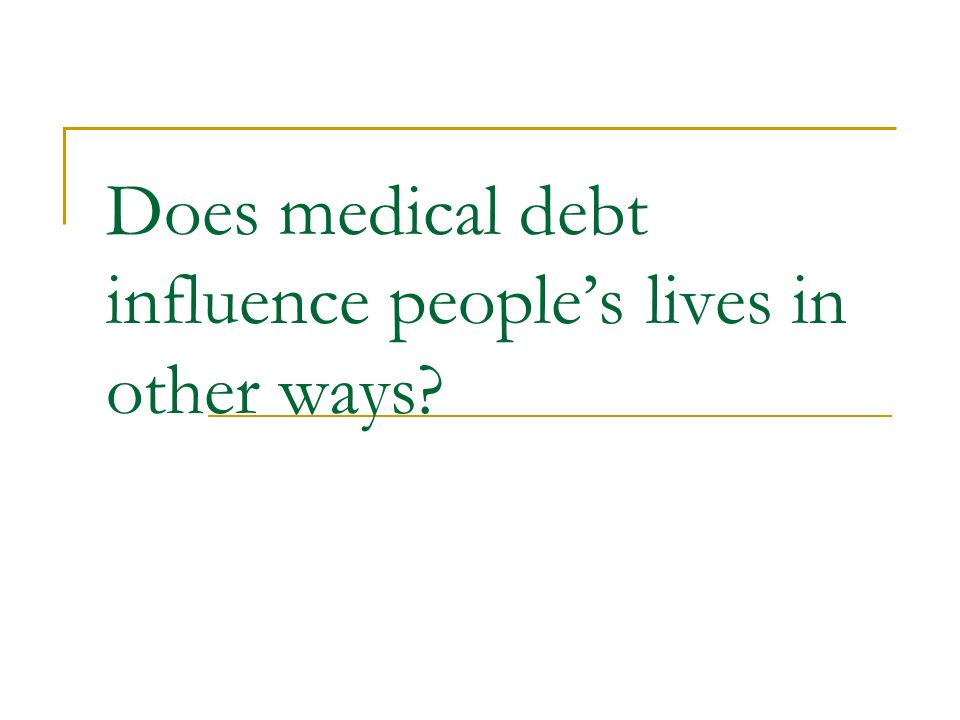 Does medical debt influence peoples lives in other ways