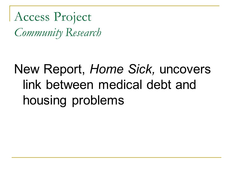 Access Project Community Research New Report, Home Sick, uncovers link between medical debt and housing problems