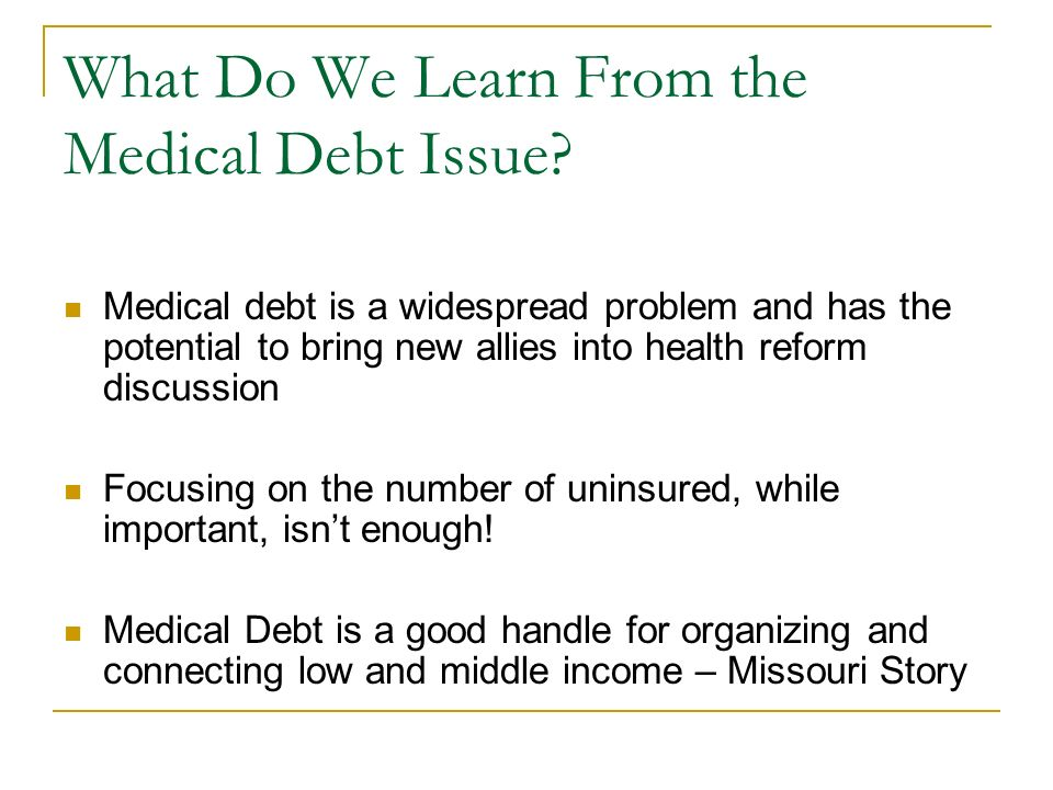 What Do We Learn From the Medical Debt Issue? Medical debt is a widespread problem and has the potential to bring new allies into health reform discus